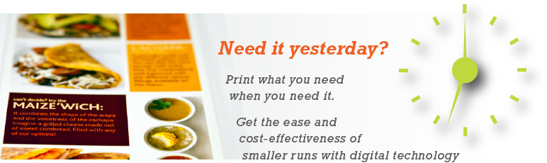 Need it yesterday? Print what you need, when you need it; Get the ease and cost-effectiveness of smaller tuns with digital technology